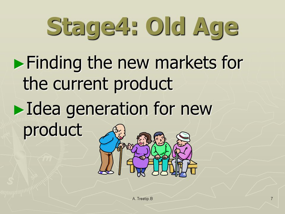 Stage4: Old Age Finding the new markets for the current product