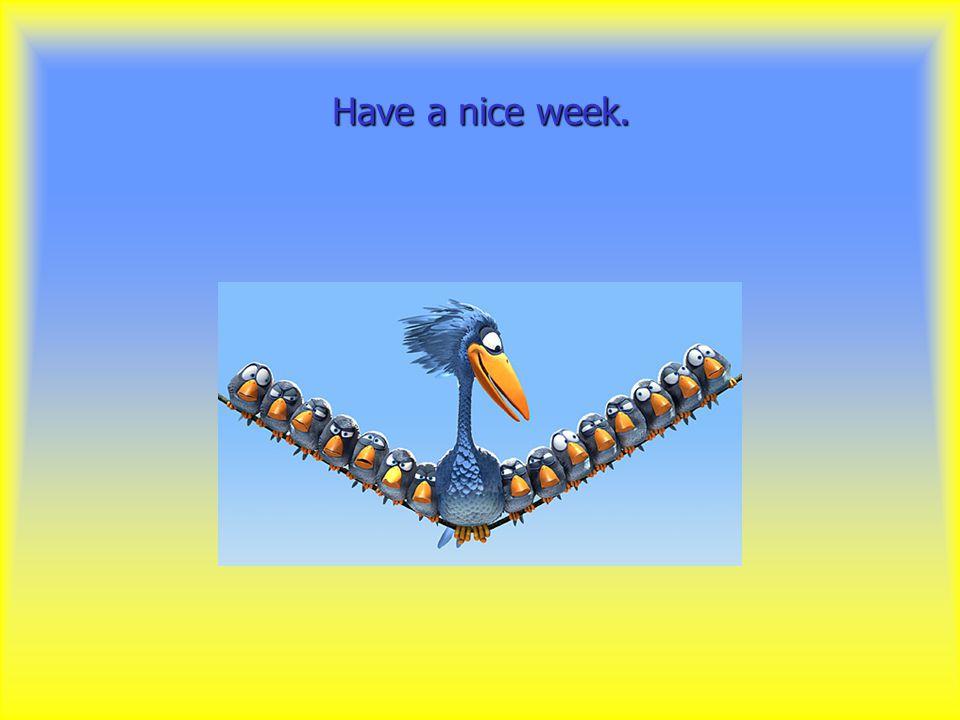 Have a nice week.