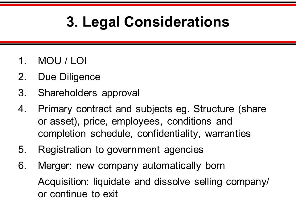3. Legal Considerations MOU / LOI Due Diligence Shareholders approval