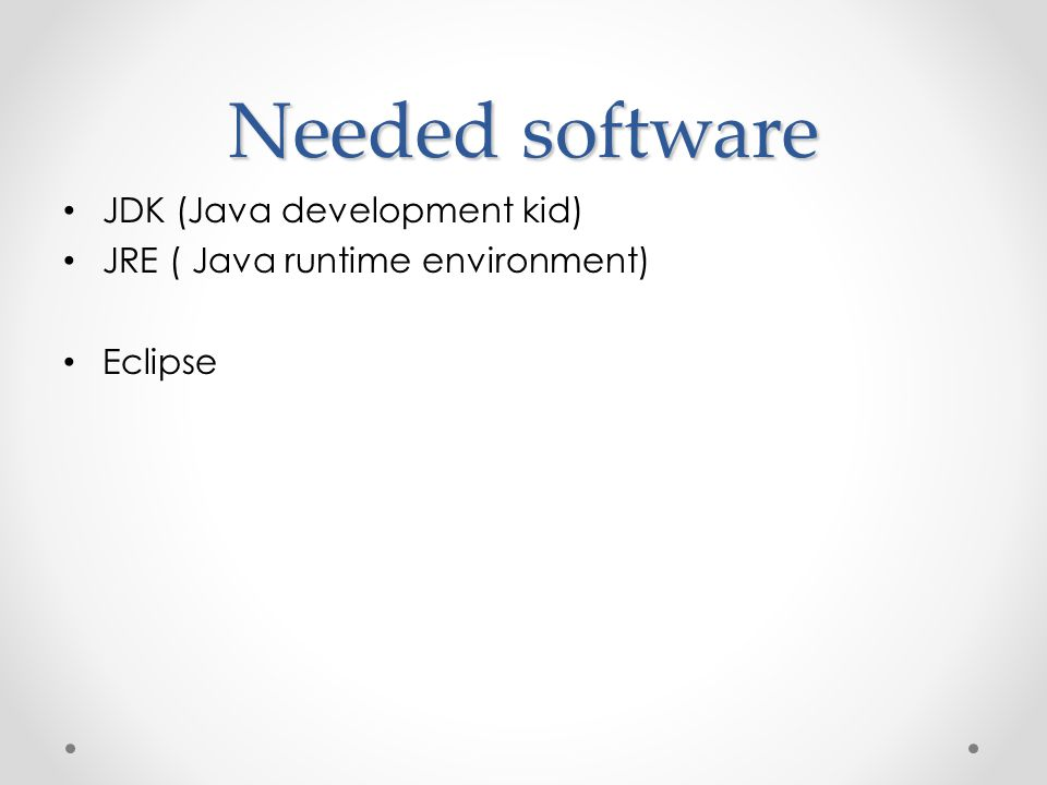 Needed software JDK (Java development kid)