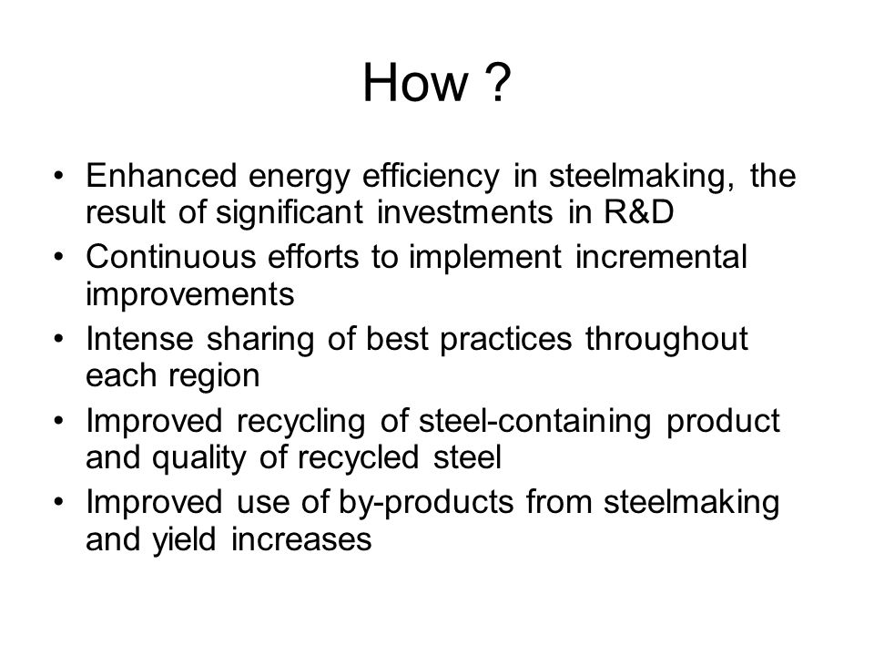 How Enhanced energy efficiency in steelmaking, the result of significant investments in R&D.