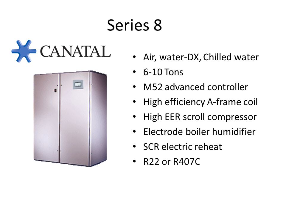 Series 8 Air, water-DX, Chilled water 6-10 Tons