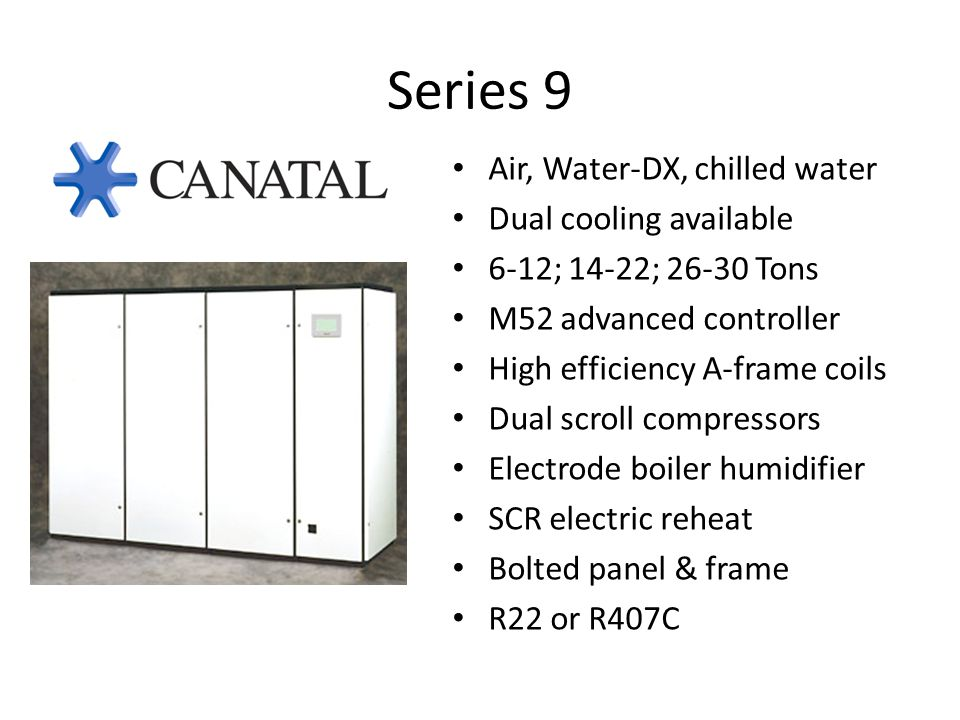 Series 9 Air, Water-DX, chilled water Dual cooling available
