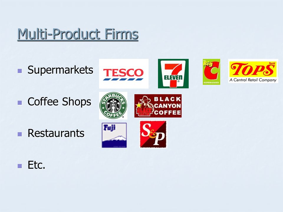 Multi-Product Firms Supermarkets Coffee Shops Restaurants Etc.