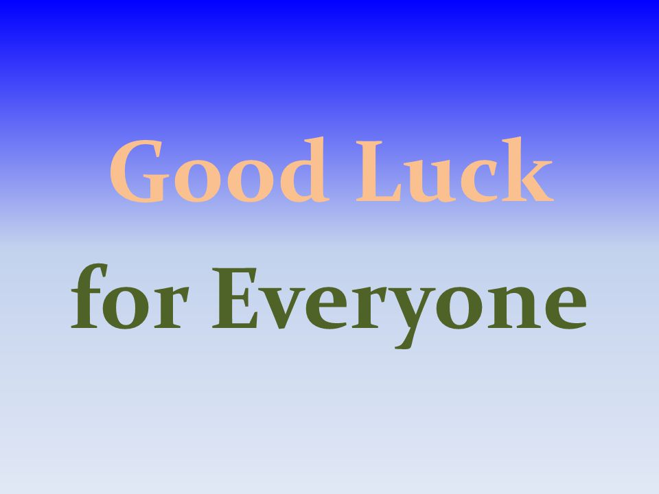 Good Luck for Everyone