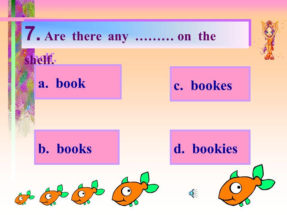 a. book c. bookes b. books d. bookies