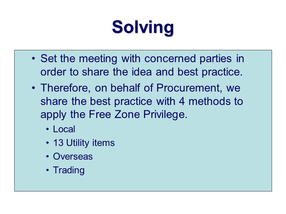 Solving Set the meeting with concerned parties in order to share the idea and best practice.