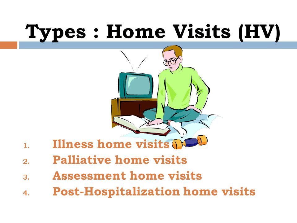 Types : Home Visits (HV)
