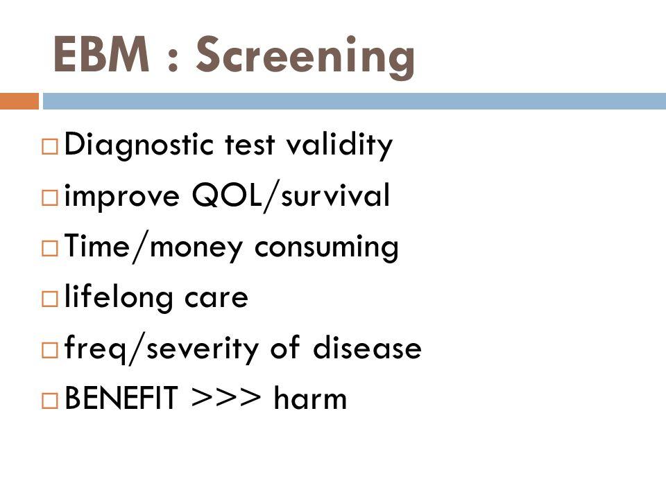 EBM : Screening Diagnostic test validity improve QOL/survival