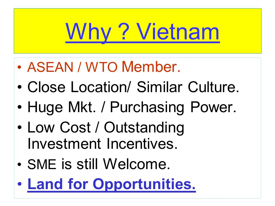 Why Vietnam Close Location/ Similar Culture.