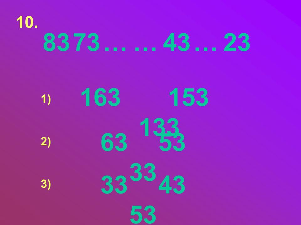 10. 83 73 … … 43 … 23 163 153 133 1) 63 53 33 2) 33 43 53 3)