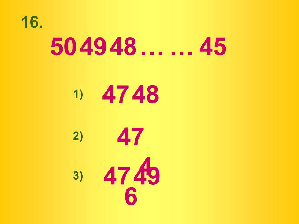 16. 50 49 48 … … 45 47 48 1) 47 46 2) 47 49 3)
