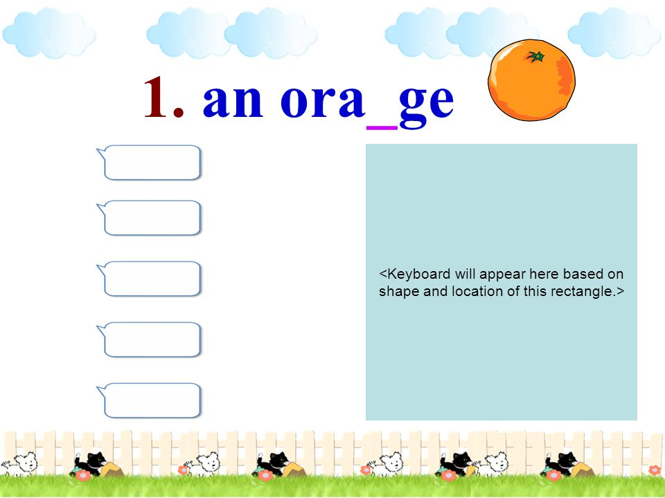 1. an ora_ge <Keyboard will appear here based on shape and location of this rectangle.>