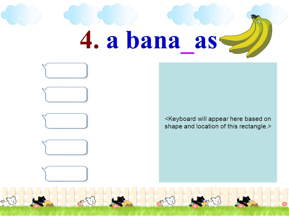 4. a bana_as <Keyboard will appear here based on shape and location of this rectangle.>