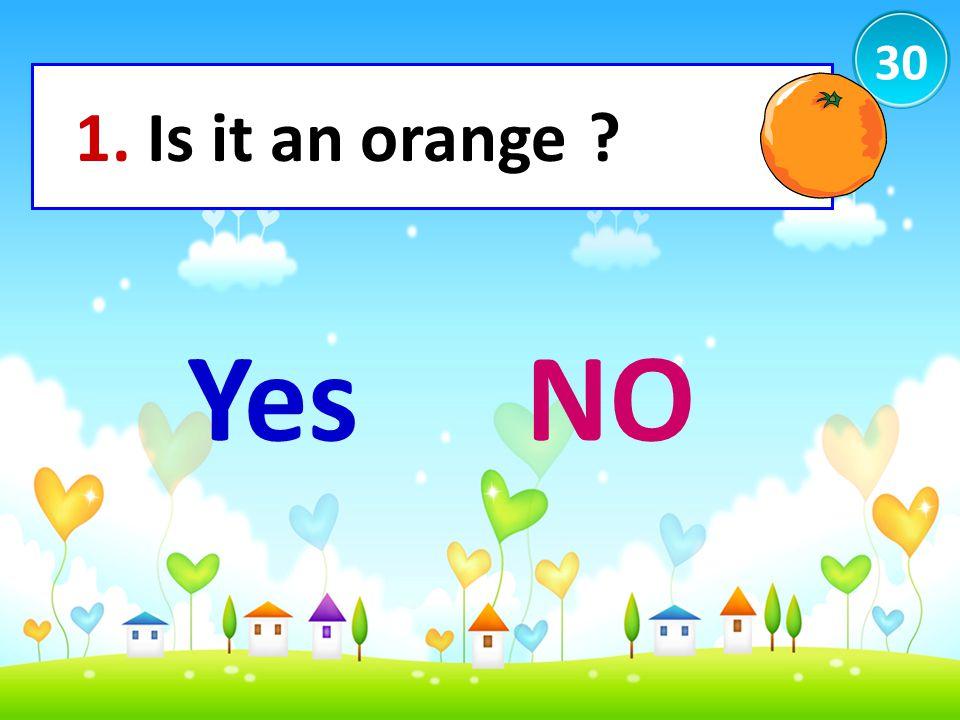30 1. Is it an orange Yes NO
