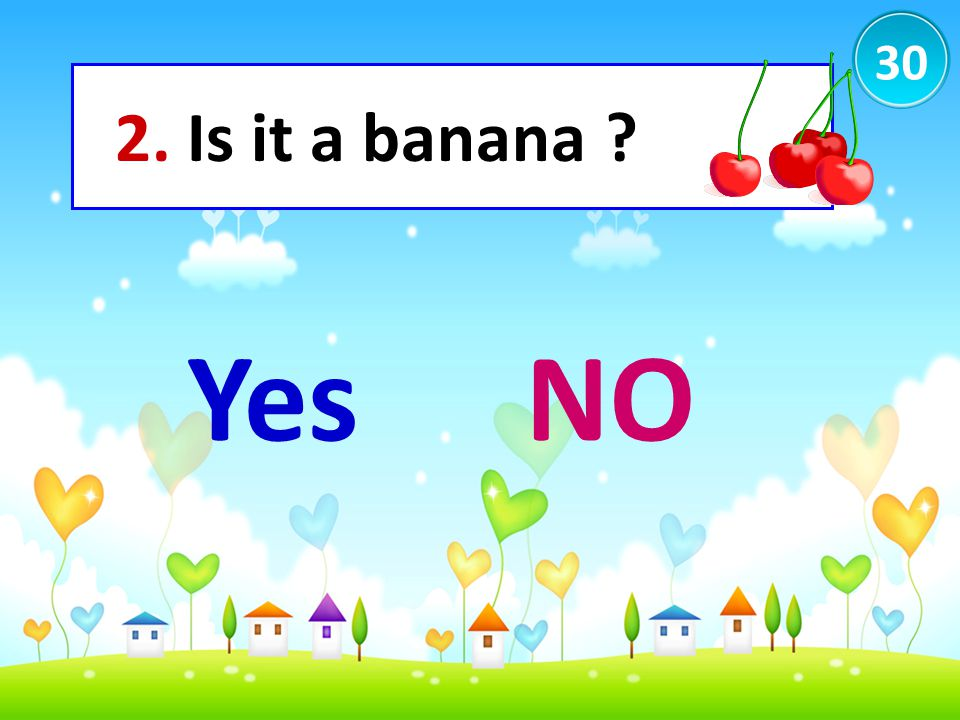 30 2. Is it a banana Yes NO