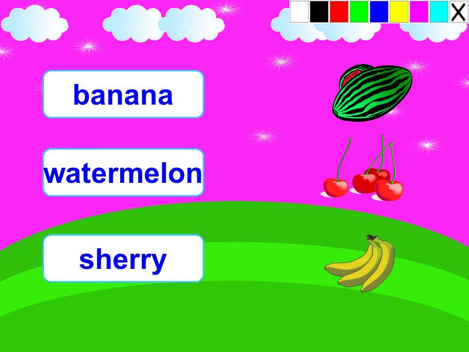 banana watermelon sherry