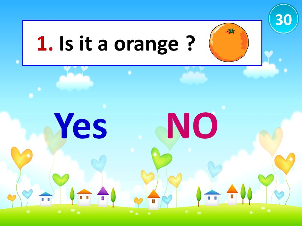 30 1. Is it a orange Yes NO