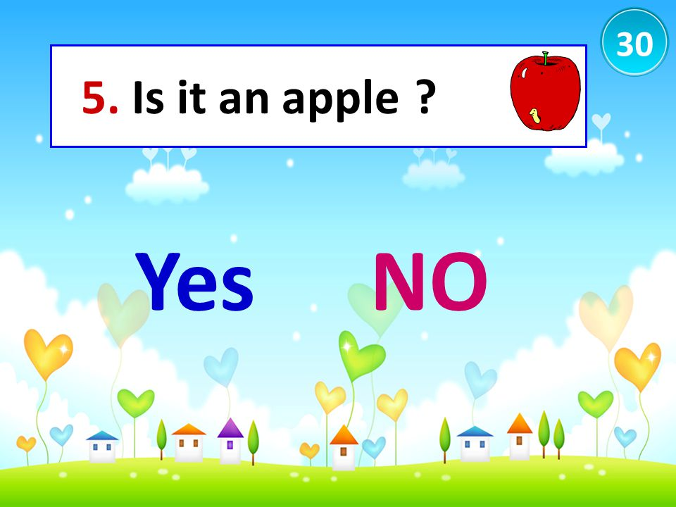 30 5. Is it an apple Yes NO