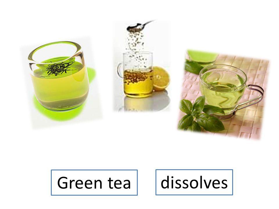 Green tea dissolves