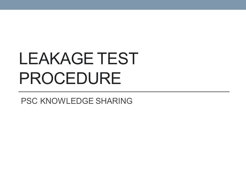 LEAKAGE TEST PROCEDURE
