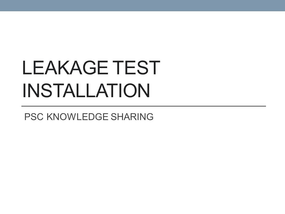 LEAKAGE TEST INSTALLATION