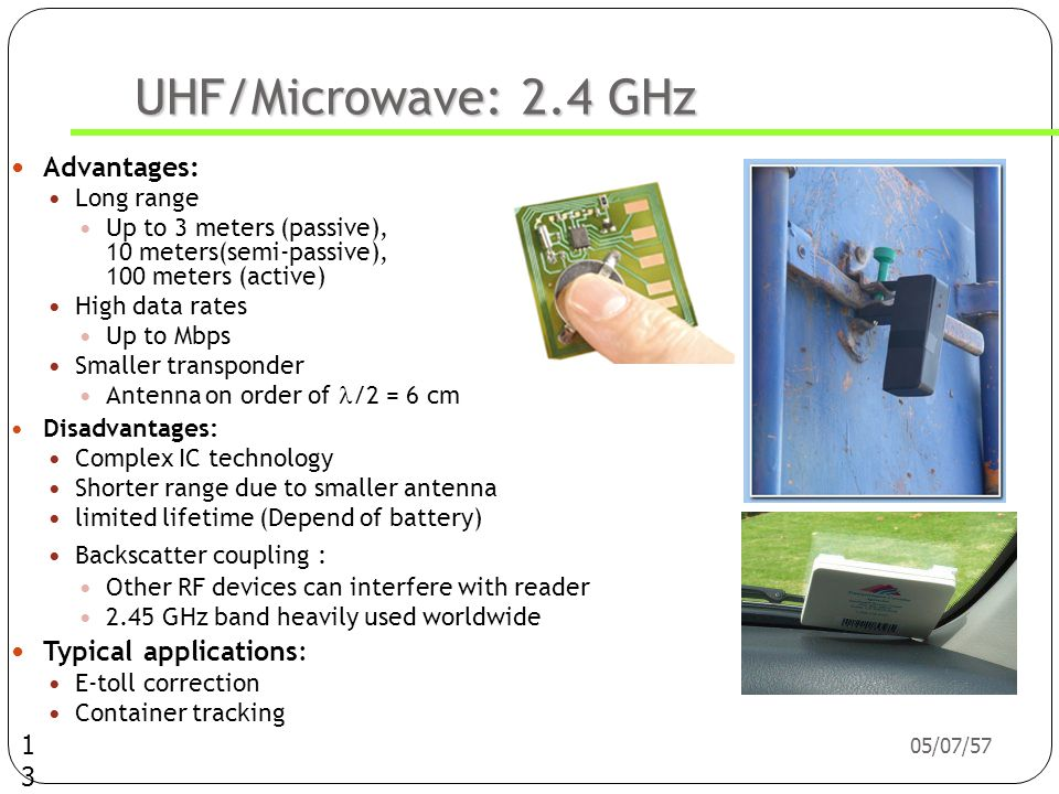 UHF/Microwave: 2.4 GHz Advantages: Typical applications: Long range