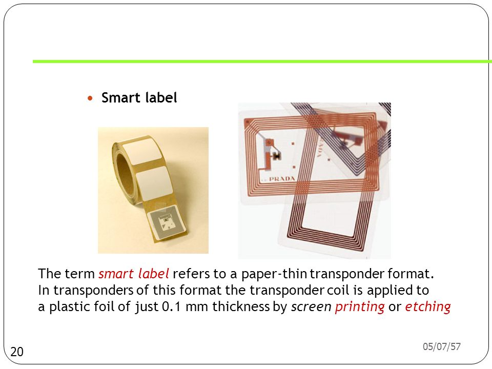 Smart label The term smart label refers to a paper-thin transponder format. In transponders of this format the transponder coil is applied to.