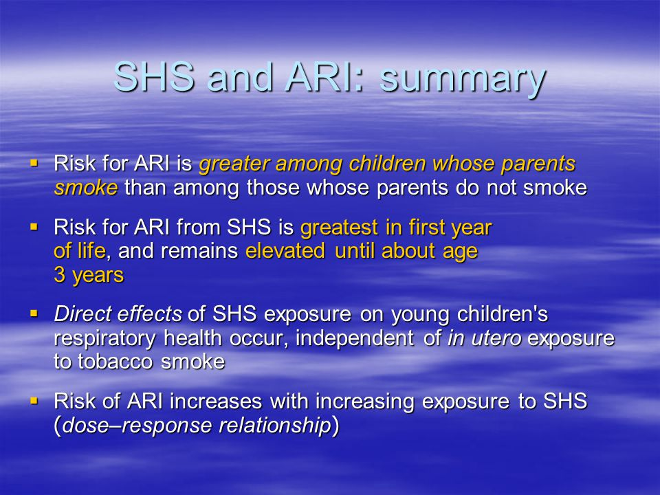 SHS and ARI: summary Risk for ARI is greater among children whose parents smoke than among those whose parents do not smoke.