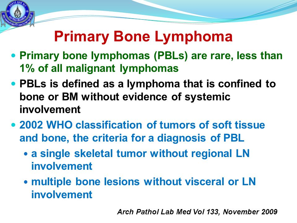 Primary Bone Lymphoma Primary bone lymphomas (PBLs) are rare, less than 1% of all malignant lymphomas.