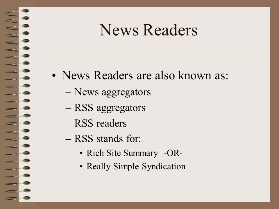News Readers News Readers are also known as: News aggregators