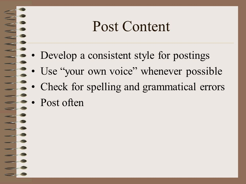 Post Content Develop a consistent style for postings