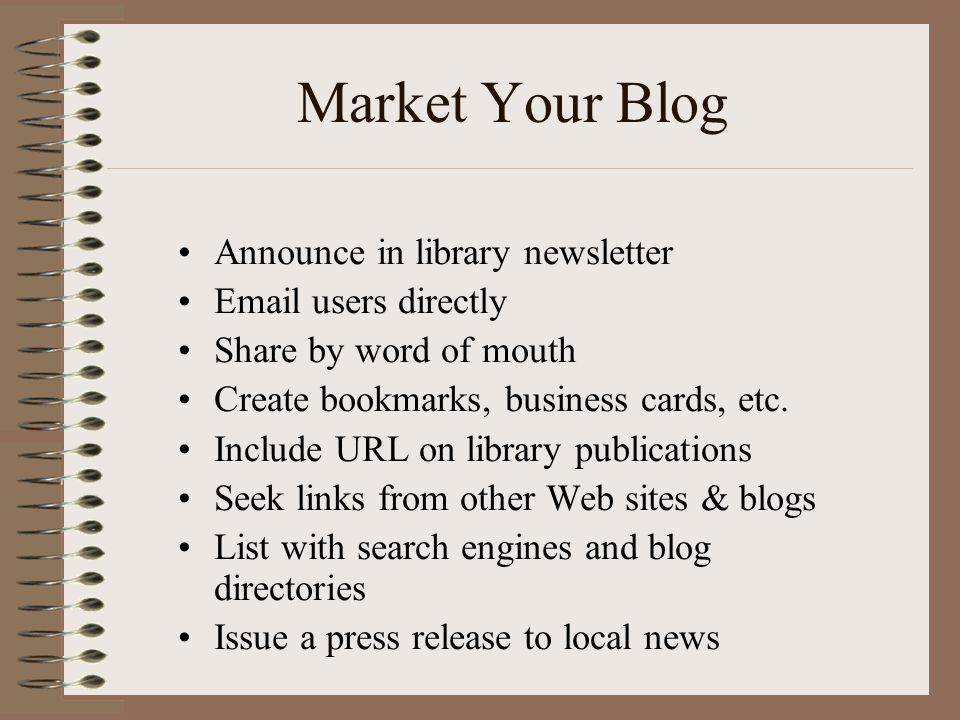 Market Your Blog Announce in library newsletter Email users directly