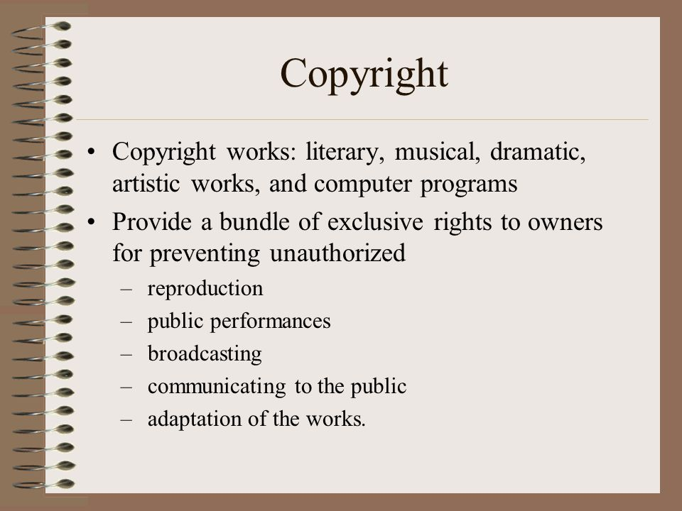 Copyright Copyright works: literary, musical, dramatic, artistic works, and computer programs.
