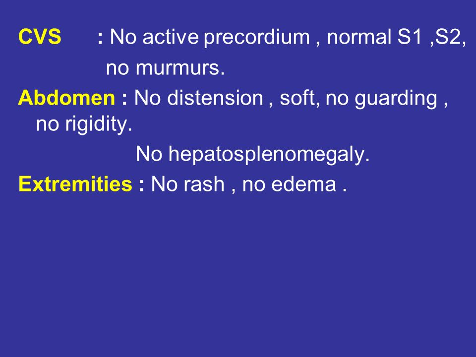 CVS : No active precordium , normal S1 ,S2,