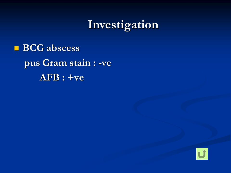 Investigation BCG abscess pus Gram stain : -ve AFB : +ve