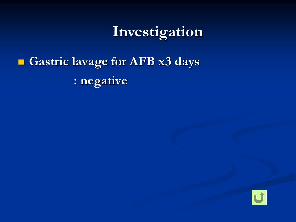 Investigation Gastric lavage for AFB x3 days : negative
