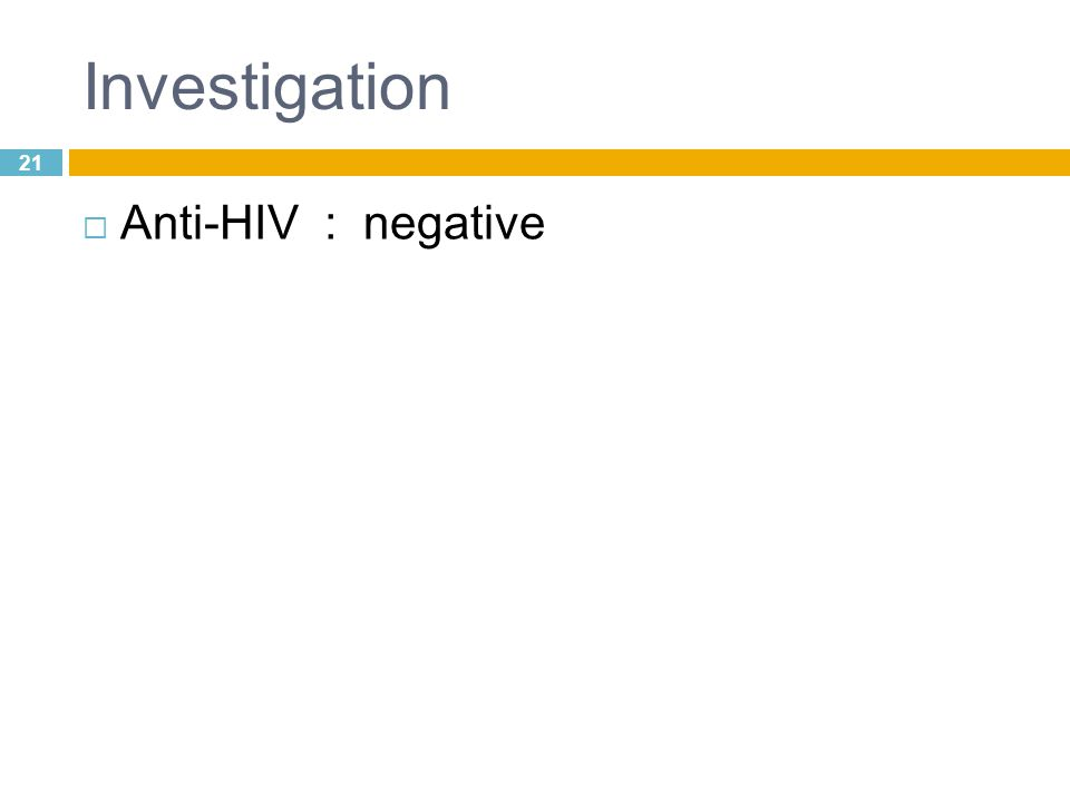 Investigation 21 Anti-HIV : negative
