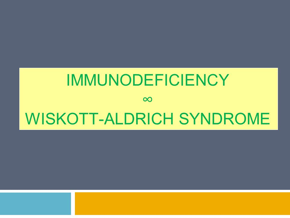 IMMUNODEFICIENCY ∞ WISKOTT-ALDRICH SYNDROME