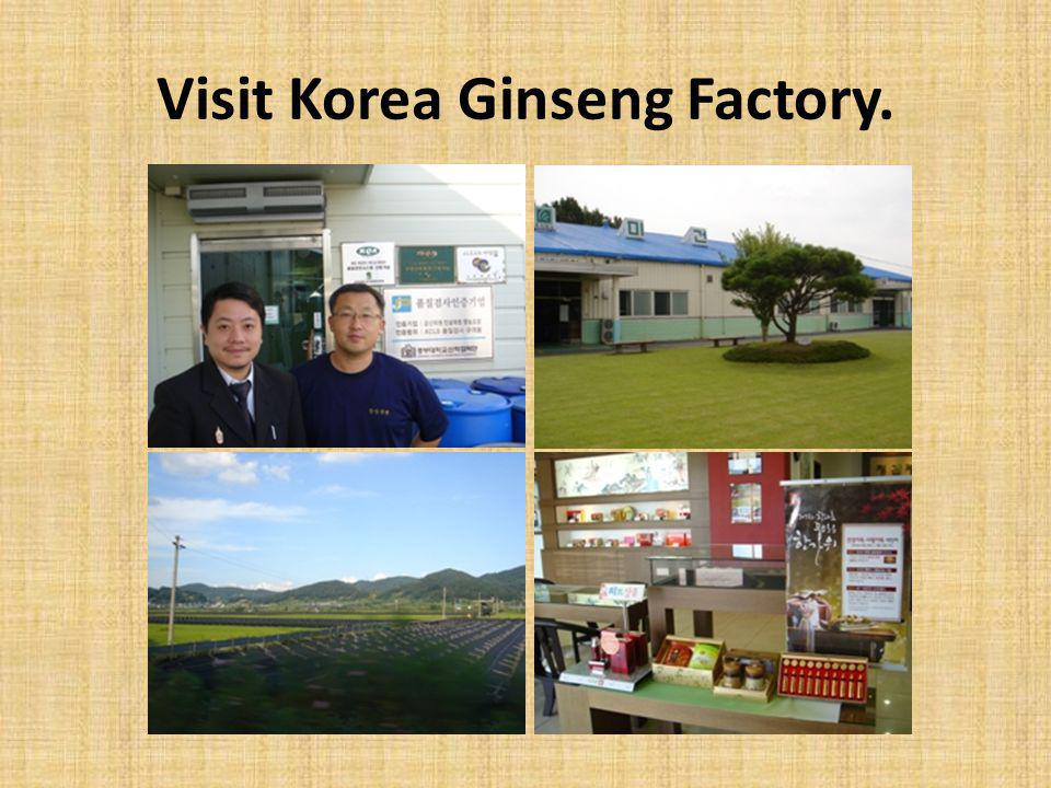 Visit Korea Ginseng Factory.