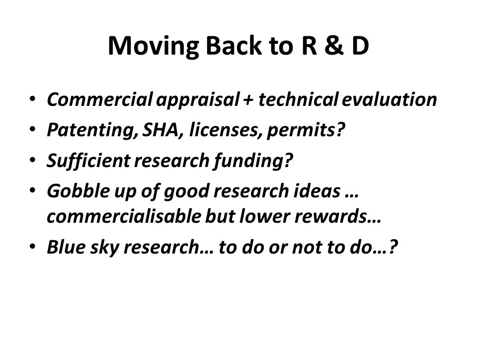 Moving Back to R & D Commercial appraisal + technical evaluation