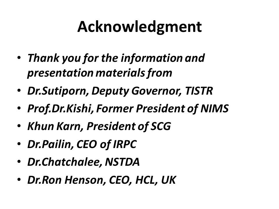 Acknowledgment Thank you for the information and presentation materials from. Dr.Sutiporn, Deputy Governor, TISTR.
