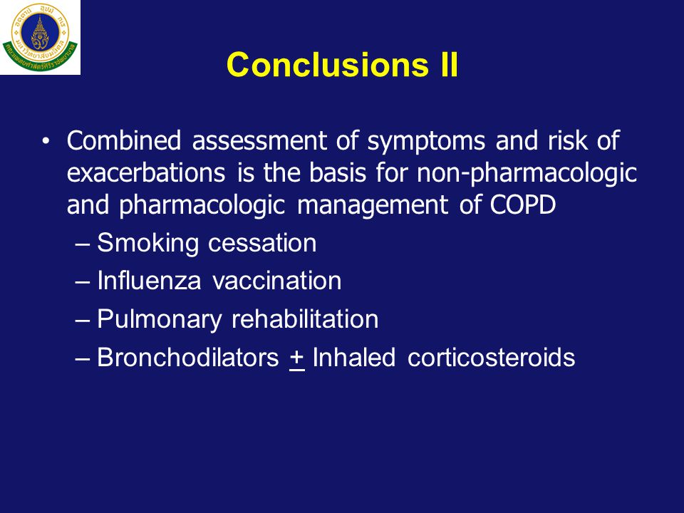 Conclusions II Combined assessment of symptoms and risk of exacerbations is the basis for non-pharmacologic and pharmacologic management of COPD.