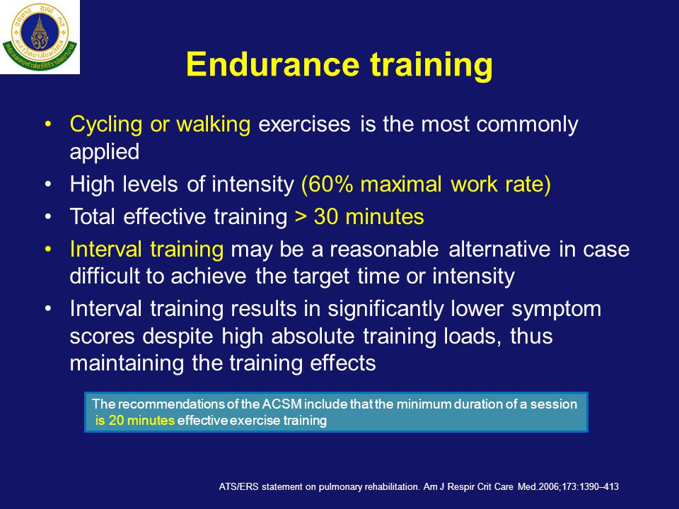 Endurance training Cycling or walking exercises is the most commonly applied. High levels of intensity (60% maximal work rate)