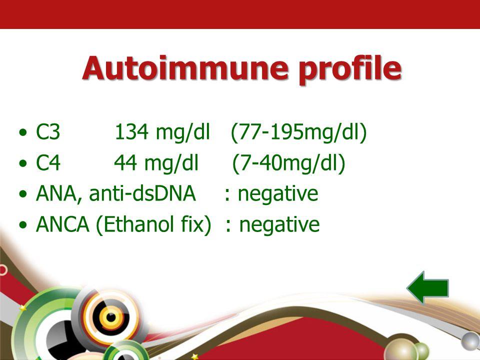 Autoimmune profile C3 134 mg/dl (77-195mg/dl) C4 44 mg/dl (7-40mg/dl)