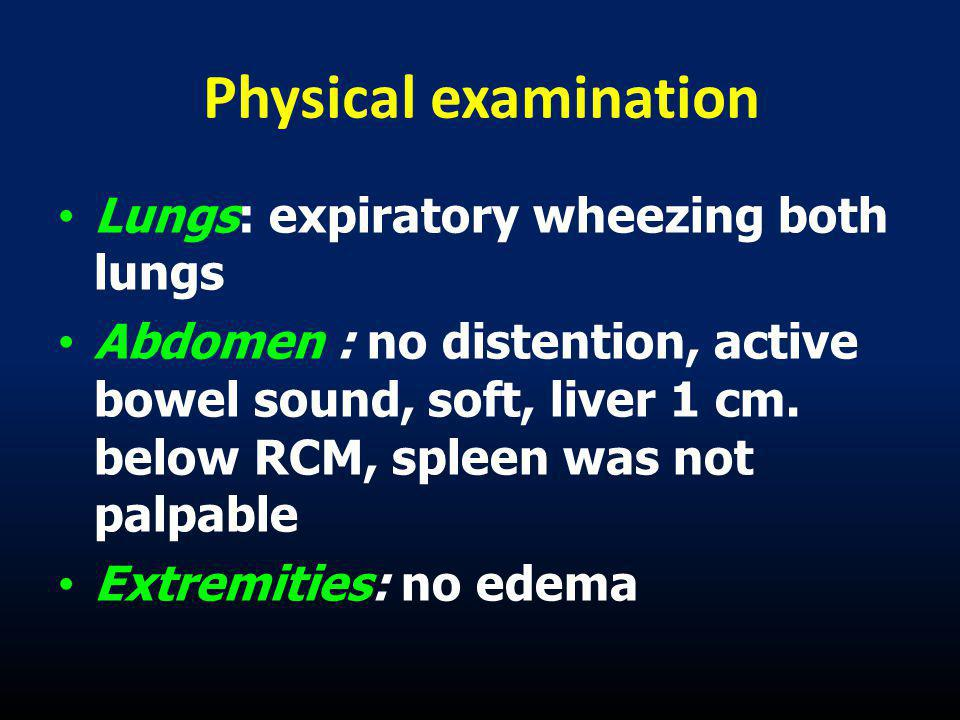 Physical examination Lungs: expiratory wheezing both lungs