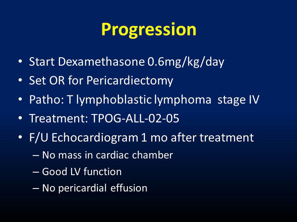 Progression Start Dexamethasone 0.6mg/kg/day
