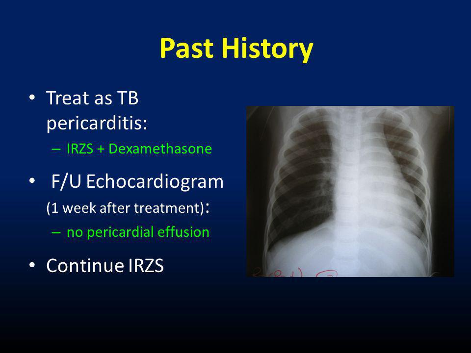 Past History Treat as TB pericarditis: