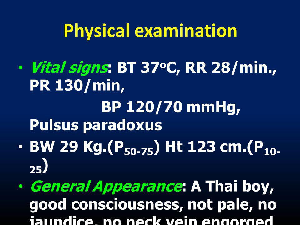 Physical examination Vital signs: BT 37oC, RR 28/min., PR 130/min,