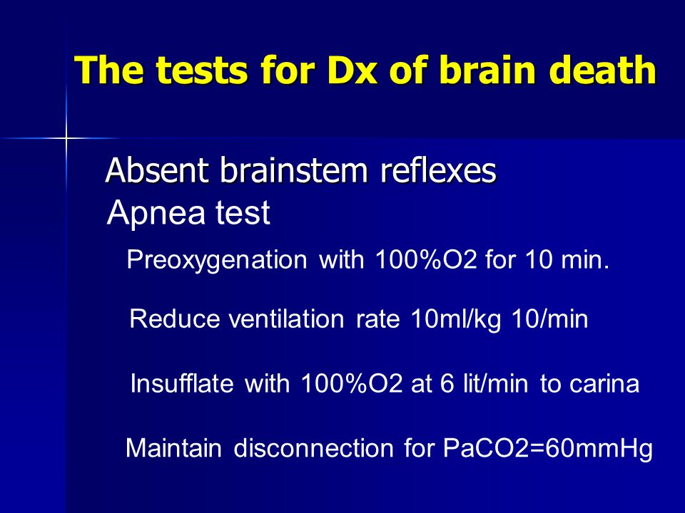 The tests for Dx of brain death